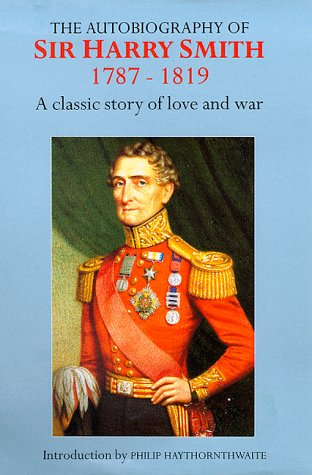 9780094797406: The Autobiography Of Sir Harry Smith 1787-1819: A classic story of love and war