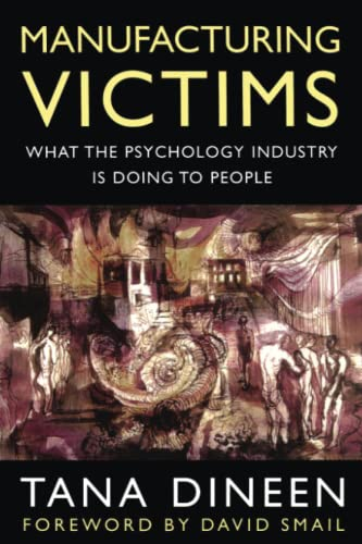 Manufacturing Victims: What the Psychology Industry is: Dineen, Tana