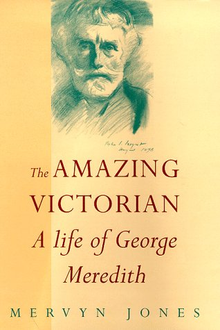 9780094798007: The Amazing Victorian: A life of George Meredith