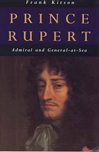 9780094798502: Prince Rupert: Admiral and General at Sea