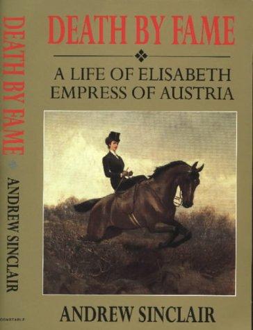 9780094798809: Death by Fame: Life of Elizabeth, Empress of Austria