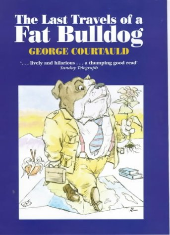9780094803008: The Last Travels of a Fat Bulldog