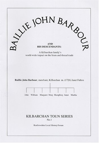 9780095387323: Baillie John Barbour and His Descendants: A Kilbarchan Family's World-wide Impact on the Linen and Thread Trade (Kilbarchan Toun Series)
