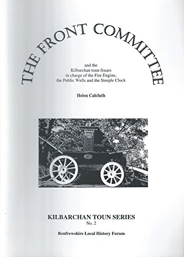 9780095387330: The Front Committee: And the Kilbarchan Toun Feuars in Charge of the Fire Engine, the Public Wells and the Steeple Clock (Kilbarchan Toun Series)