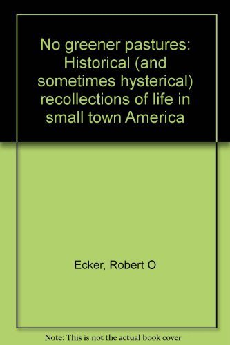 9780096226300: No greener pastures: Historical (and sometimes hysterical) recollections of life in small town America