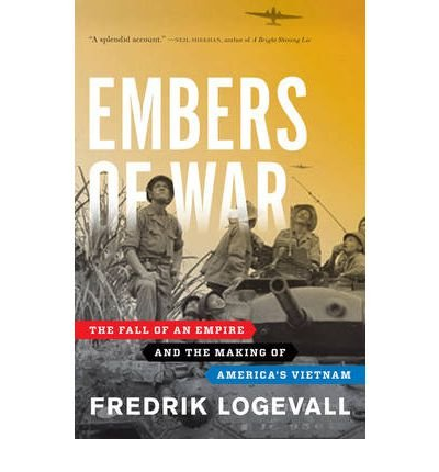 9780097803814: ({EMBERS OF WAR: THE FALL OF AN EMPIRE AND THE MAKING OF AMERICA'S VIETNAM}) [{ By (author) Fredrik Logevall }] on [August, 2012]