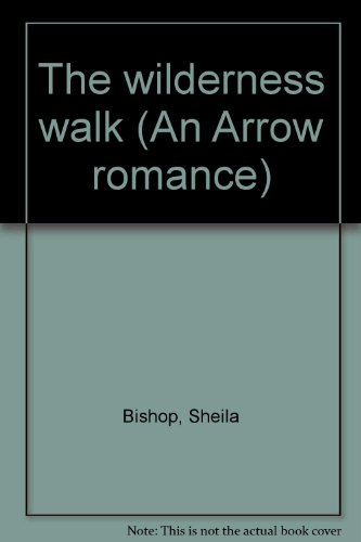 The wilderness walk (An Arrow romance) (0099055309) by Sheila Bishop