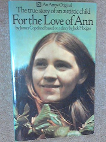 9780099071204: For the Love of Ann: The true story of an autistic child (An Arrow original)