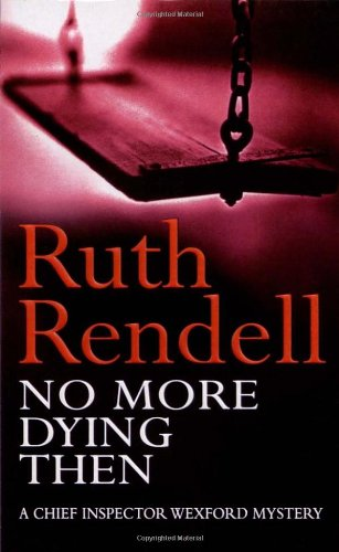 9780099074007: No More Dying Then: (A Wexford Case)