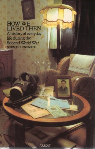 9780099080800: How We Lived Then : A History of Everyday Life During the Second World War