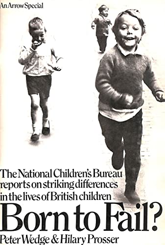 9780099082804: Born to Fail? (The National Children's Bureau reports on striking differences in the lives of British children)