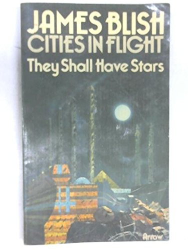 9780099086703: THEY SHALL HAVE STARS (CITIES IN FLIGHT / JAMES BLISH)