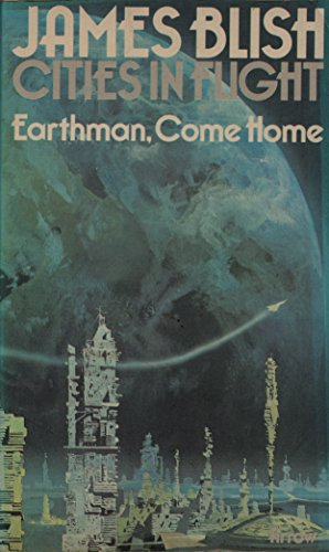 9780099086901: Earthman, Come Home (Cities in flight / James Blish)