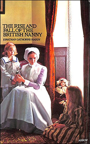 9780099091400: The rise and fall of the British nanny
