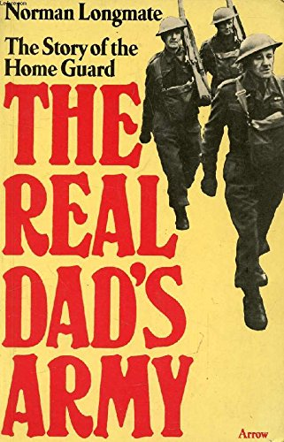 The Real Dad's Army. The story of: Longmate, Norman
