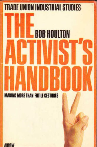9780099101307: The Activist's Handbook:Making More Than Futile Gestures [Trade Union Industrial Studies]