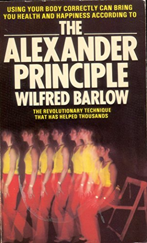 9780099101604: The Alexander Principle: How to Use Your Body
