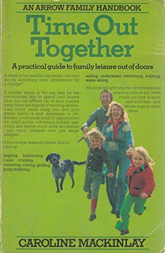 9780099113003: Time Out Together: Practical Guide to Family Leisure Out of Doors (Arrow family handbooks)