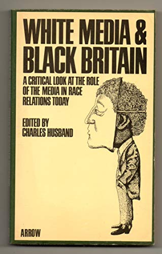 9780099122203: White media and black Britain: A critical look at the role of the media in race relations today