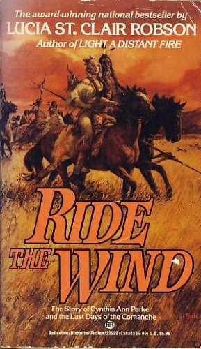 9780099158318: Ride the Wind: Story of Cynthia Ann Parker and the Last Days of the Comanche
