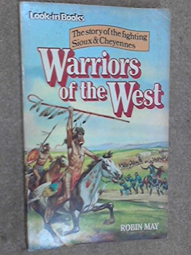 9780099180302: Warriors of the West: The story of the Fighting Sioux and Cheyennes (Look-in Books)