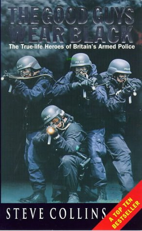 9780099186823: The Good Guys Wear Black: Real-life Heroes of the Police's Rapid-response Firearms Unit