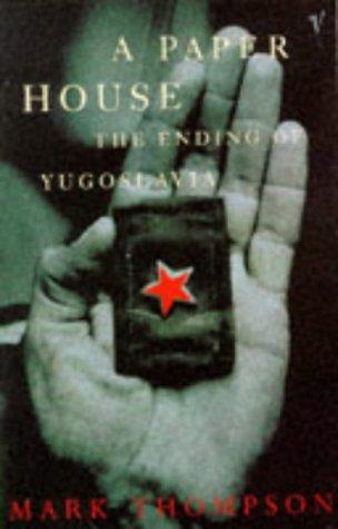 9780099212119: A Paper House: Ending of Yugoslavia