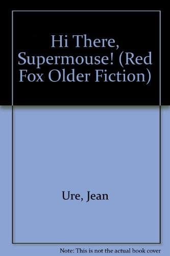 9780099213116: Hi There, Supermouse! (Red Fox Older Fiction)