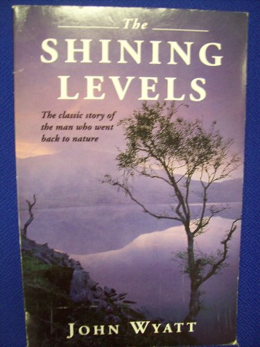9780099218616: The Shining Levels: The Story of a Man Who Went Back to Nature