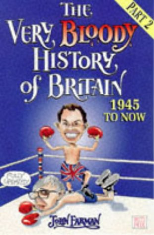 9780099219422: The Very Bloody History Of Britain, 2: The Last Bit!: 1945-Now! (Red Fox Humour)