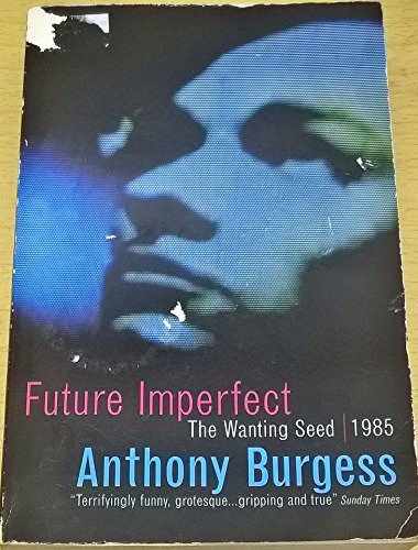 "Future Imperfect: "" Wanting Seed "" , "" 1985 "" (0099225018) by Anthony Burgess"
