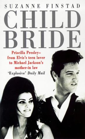9780099228523: Child Bride : Priscilla Presley - from Elvis's Teen Lover to Michael Jackson's Mother-In-Law