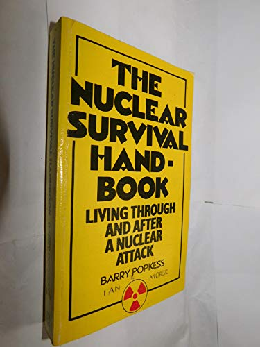 9780099245100: The Nuclear Survival Handbook: Living Through and After a Nuclear Attack