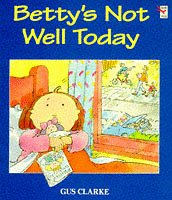 Betty's Not Well Today (Red Fox Picture Books) (0099249316) by Gus Clarke