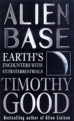 9780099255024: Alien Base: Earth's encounters with Extraterrestrials