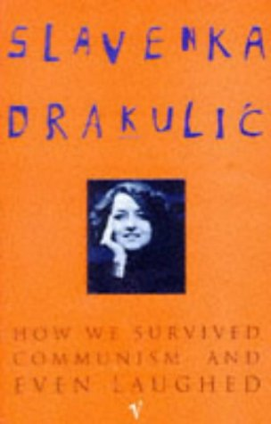 How We Survived Communism and Even Laughed: Drakulie, Slavenka