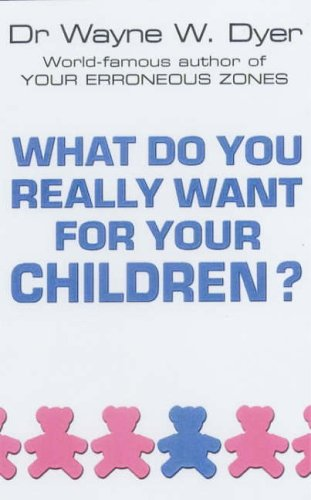 9780099271130: What Do You Really Want for Your Children?