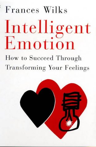 9780099271536: Intelligent Emotion: How to Succeed Through Transforming Your Feelings