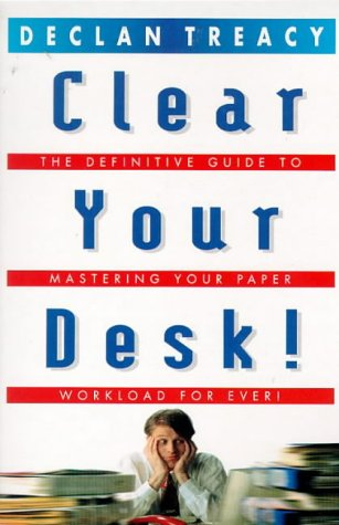 9780099271925: Clear Your Desk!: The Definitive Guide to Conquering Your Paper Workload - Forever! (Arrow Business Books)