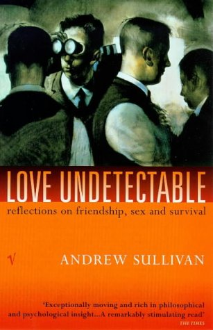 9780099275329: Love Undetectable: Reflections on Friendship, Sex and Survival