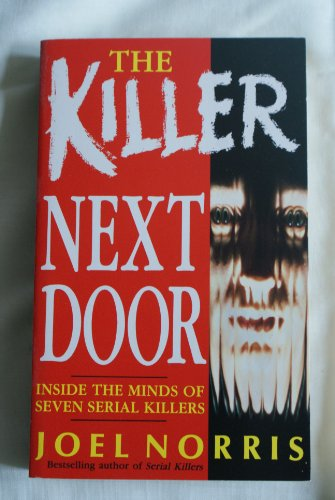 9780099275916: The Killer Next Door: Inside the Minds of Seven Serial Killers