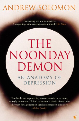 The Noonday Demon: An Anatomy of Depression (0099277131) by Andrew Solomon