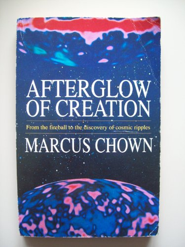 9780099280514: Afterglow of Creation: From the Fireball to the Discovery of Cosmic Ripples