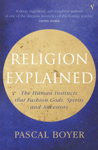 9780099282761: Religion Explained: The Human Instincts That Fashion Gods, Spirits and Ancestors