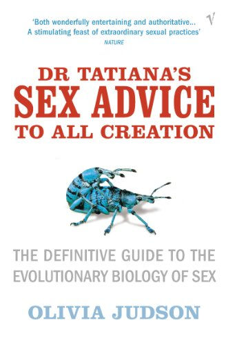 Dr Tatiana's Sex Advice to All Creation: Definitive Guide to the Evolutionary Biology of Sex (0099283751) by Olivia Judson