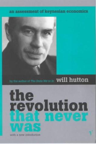 9780099285687: The Revolution That Never Was: An Assessment of Keynesian Economics