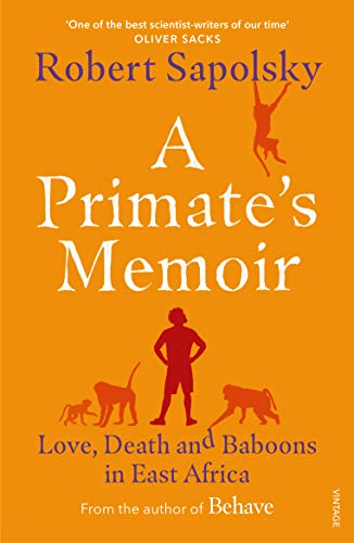 A Primate's Memoir: Love, Death and Baboons in East Africa: Sapolsky, Robert M.