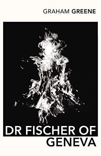 Doctor Fischer of Geneva or the Bomb: Graham Greene