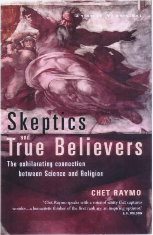 9780099289722: Skeptics and True Believers : The Exhilarating Connection Between Science and Religion