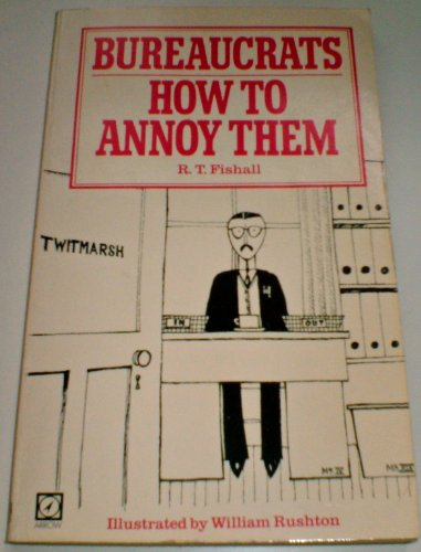 9780099293705: Bureaucrats: How to Annoy Them